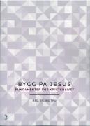 Bygg på Jesus Fundamenter for kristenlivet